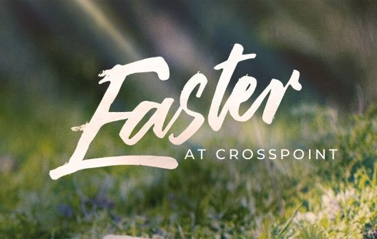 Easter at Crosspoint April 11-12