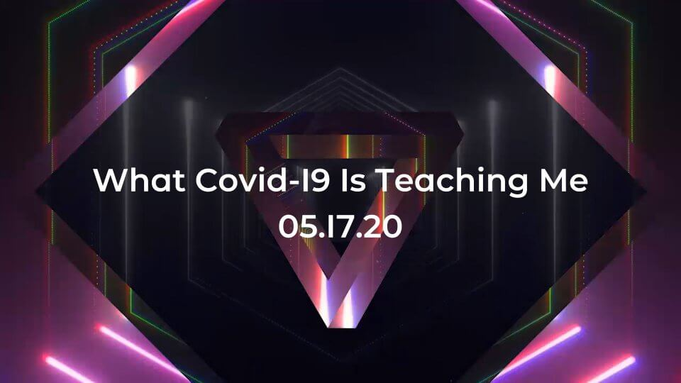What Covid-19 Is Teaching Me