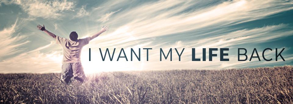 I Want My Life Back: Send Me