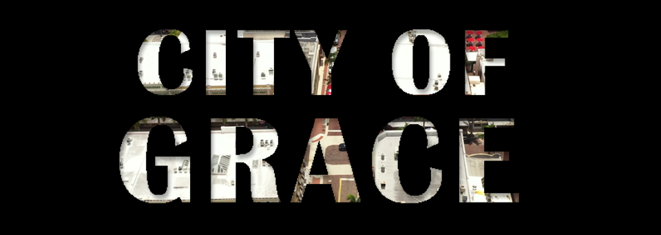 City of Grace : We Are A City of Grace